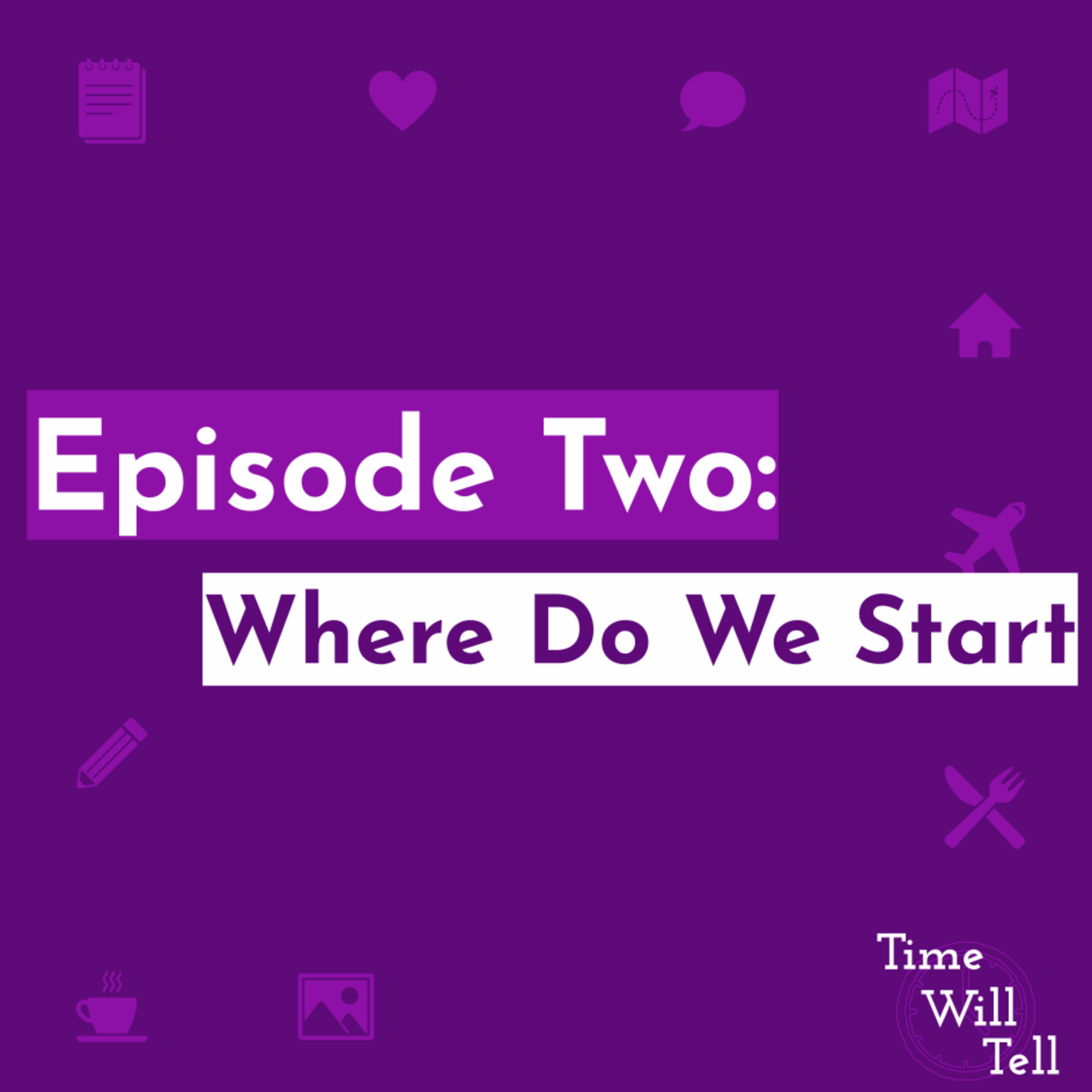 Episode Two: Where Do We Start?