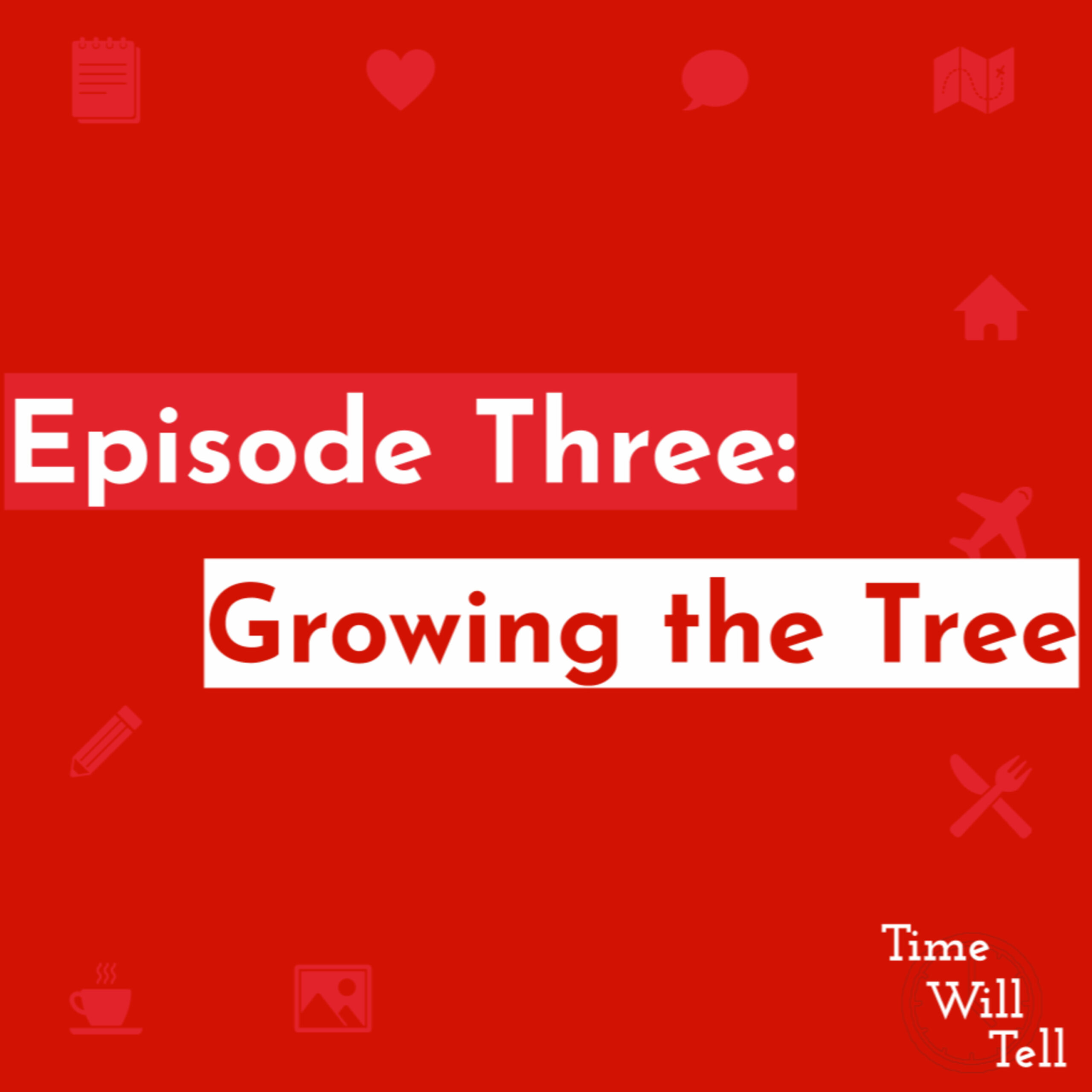 Episode Three: Growing The Tree