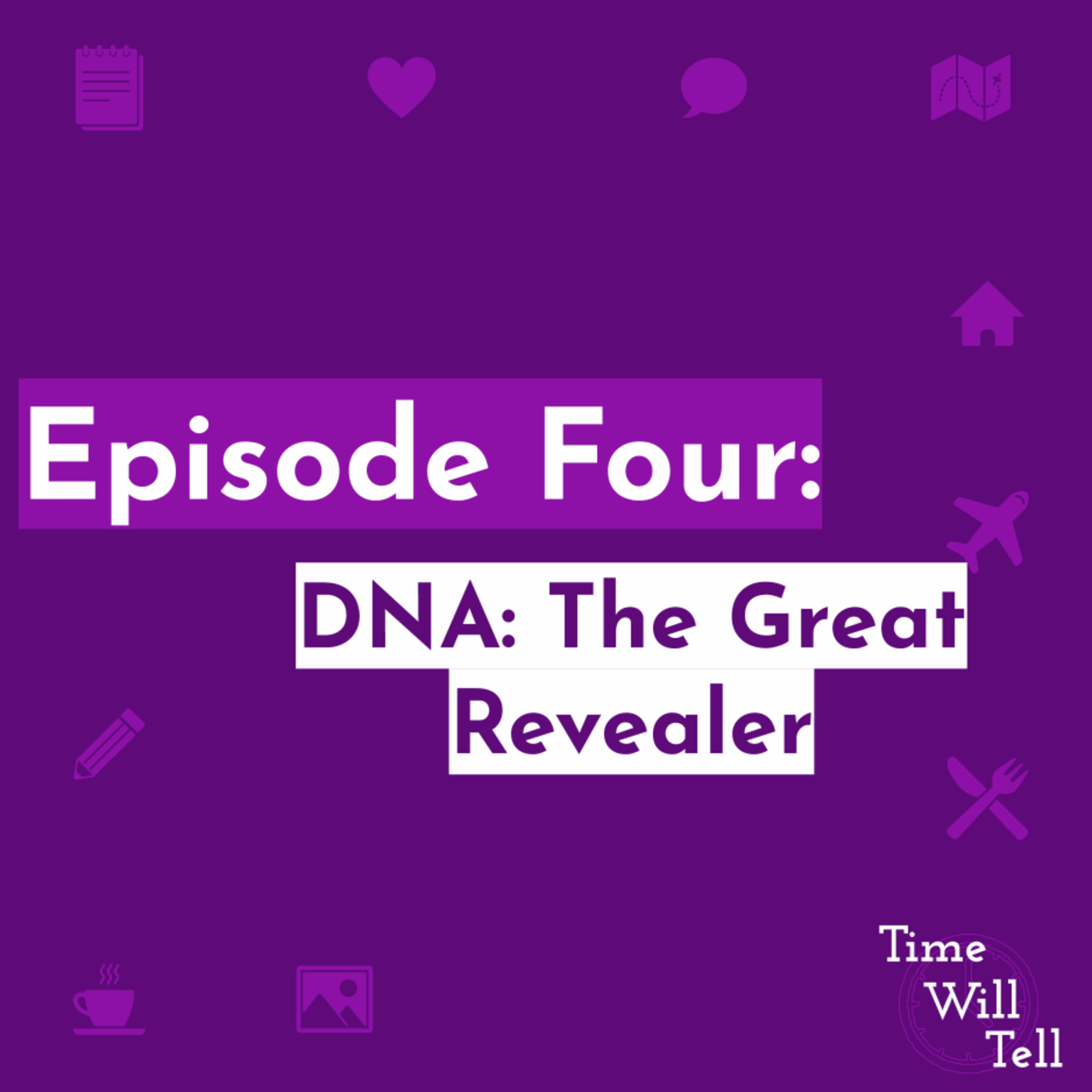Episode Four: DNA: The Great Revealer