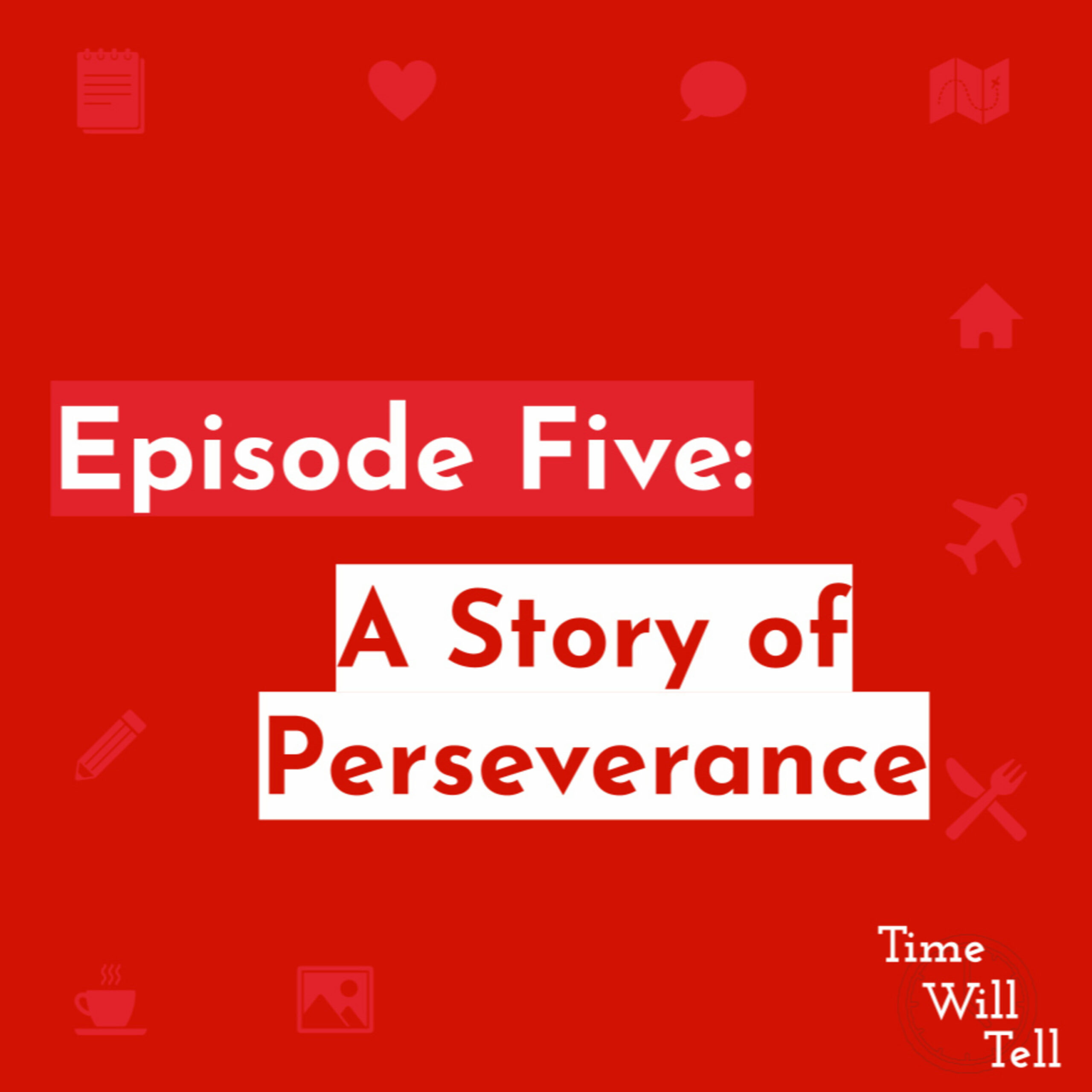 Episode Five: A Story of Perseverance