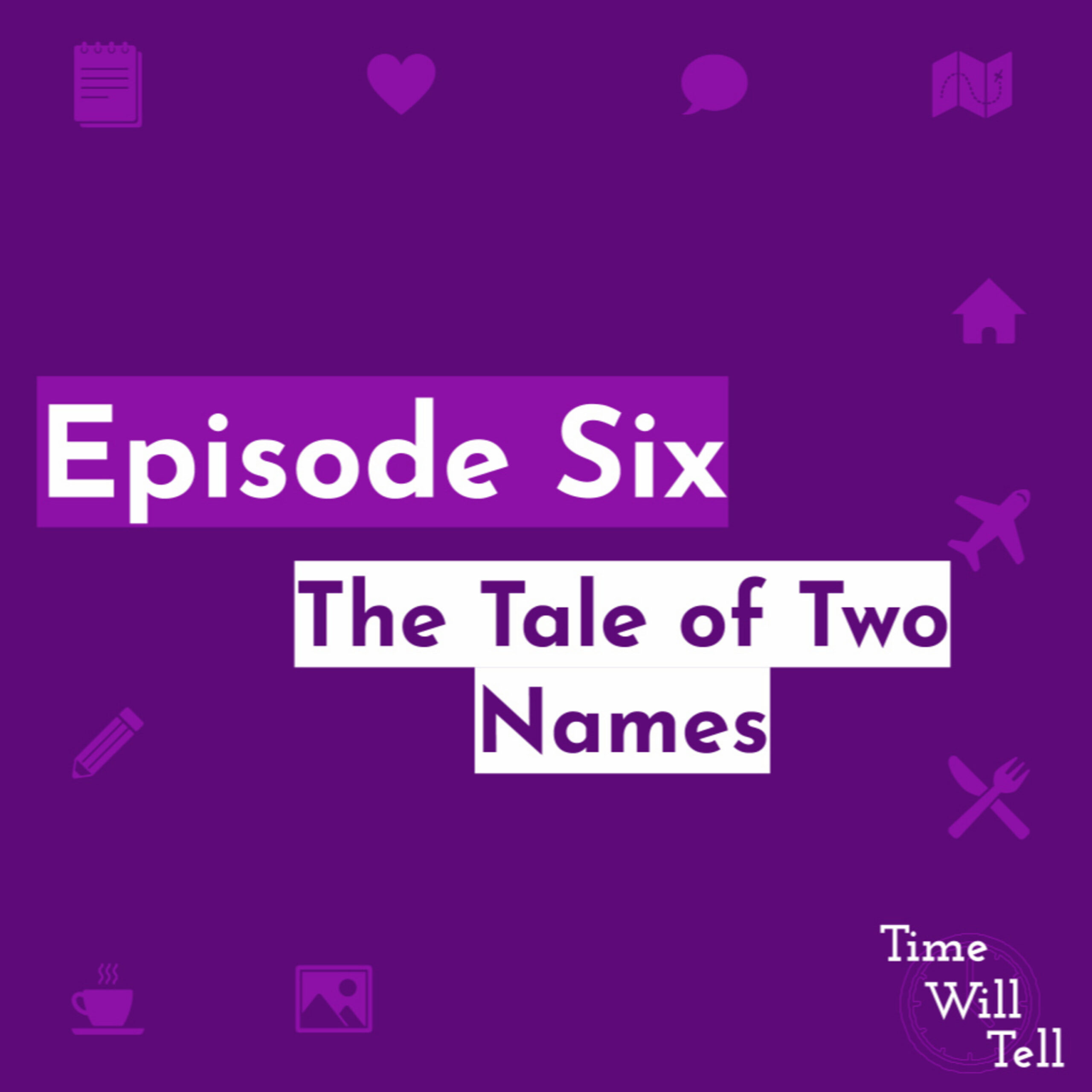Episode Six: The Tale of Two Names
