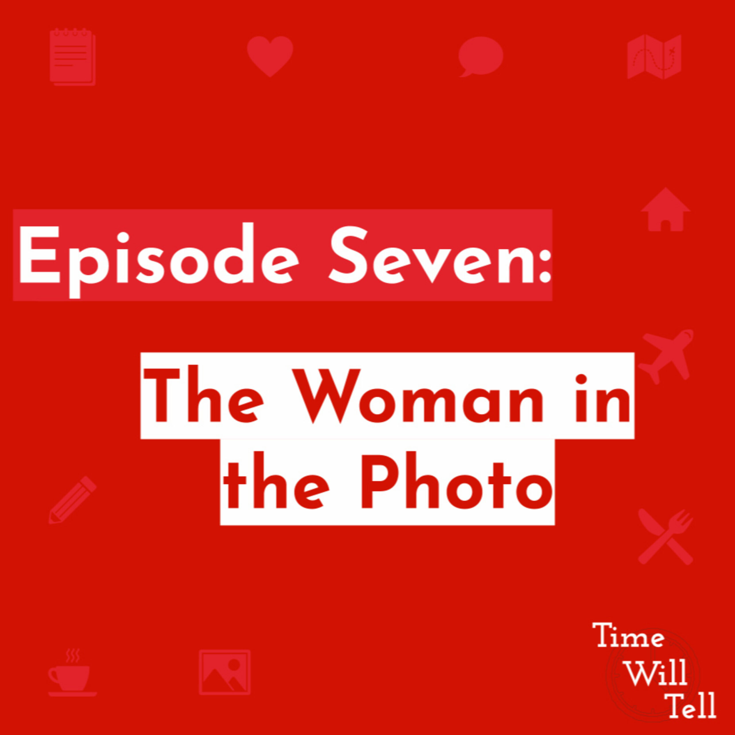 Episode Seven: The Woman in the Photo