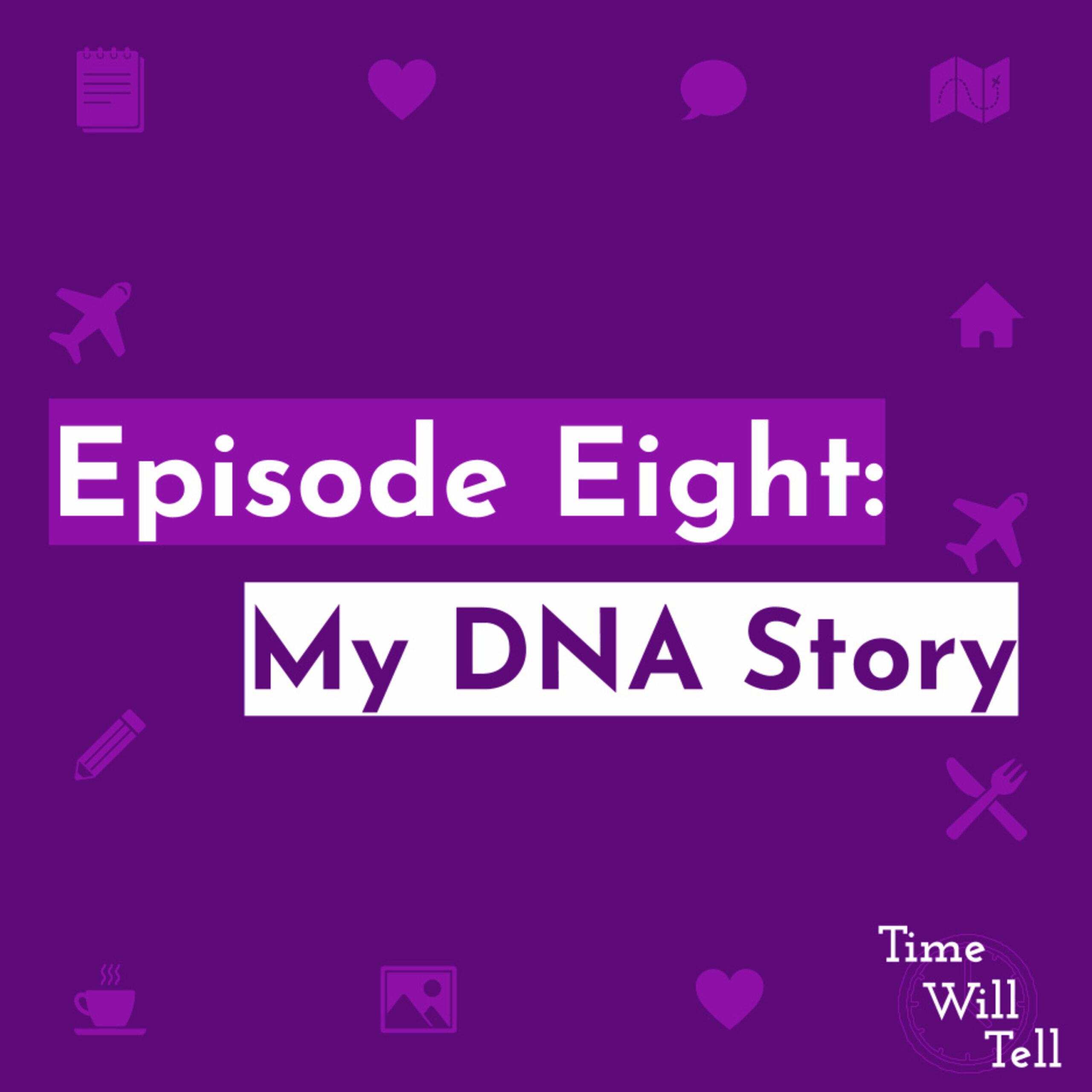 Episode Eight: My DNA Story