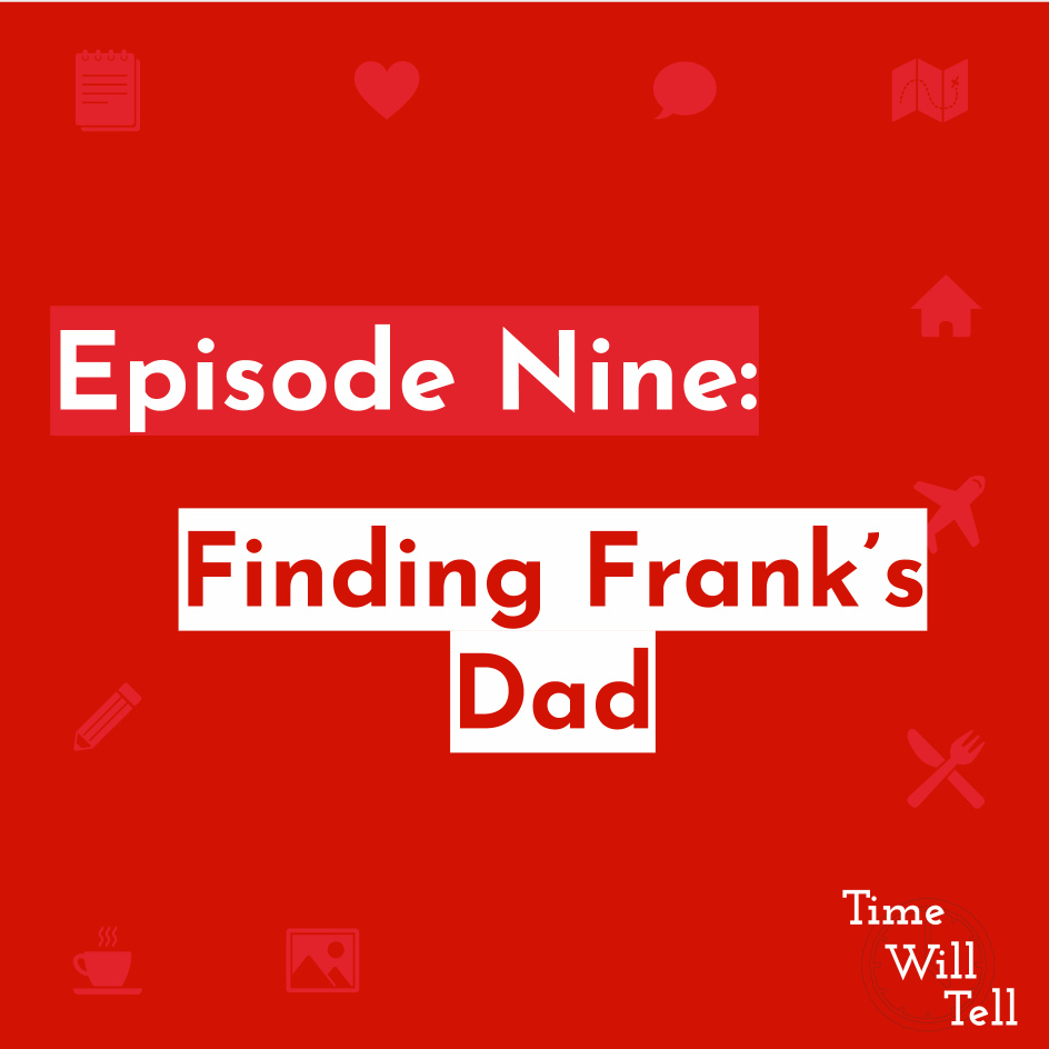 Episode Nine: Finding Frank's Dad