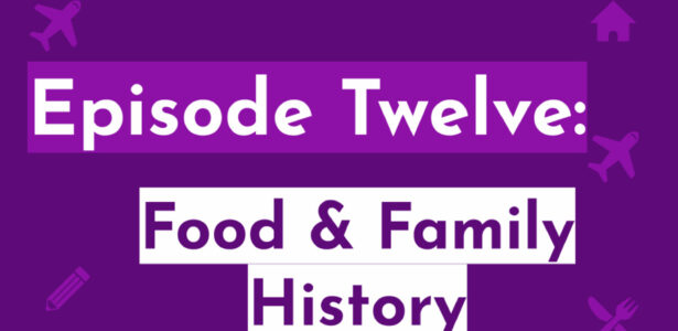 Episode Twelve: Food & Family History