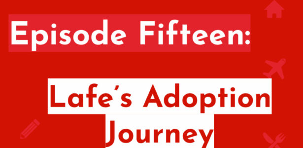 Episode Fifteen: Lafe's Adoption Journey