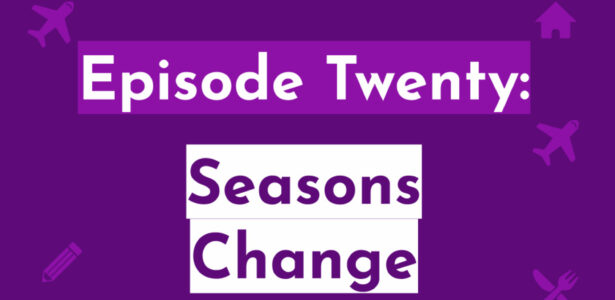 Episode Twenty: Seasons Change