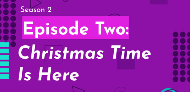 Season Two Episode Two: Christmas Time is Here
